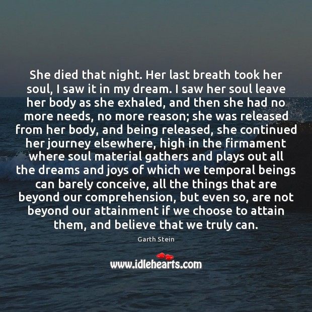 She died that night. Her last breath took her soul, I saw Garth Stein Picture Quote