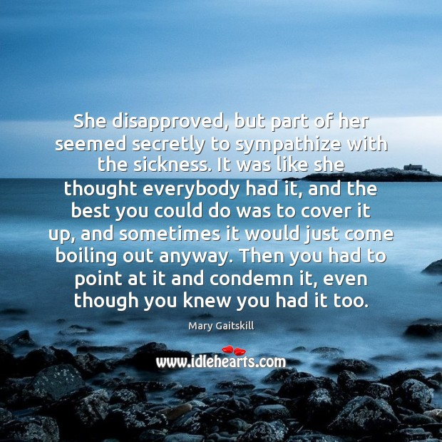 She disapproved, but part of her seemed secretly to sympathize with the Image