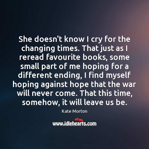 Image, She doesn't know I cry for the changing times. That just as