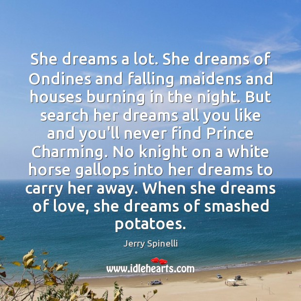 She dreams a lot. She dreams of Ondines and falling maidens and Jerry Spinelli Picture Quote