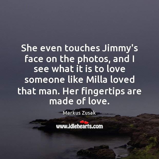 She even touches Jimmy's face on the photos, and I see what Image