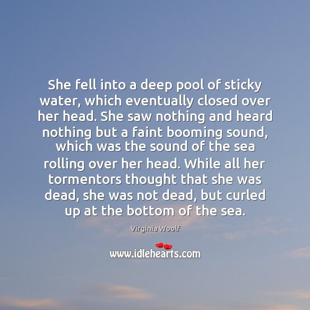 She fell into a deep pool of sticky water, which eventually closed Image