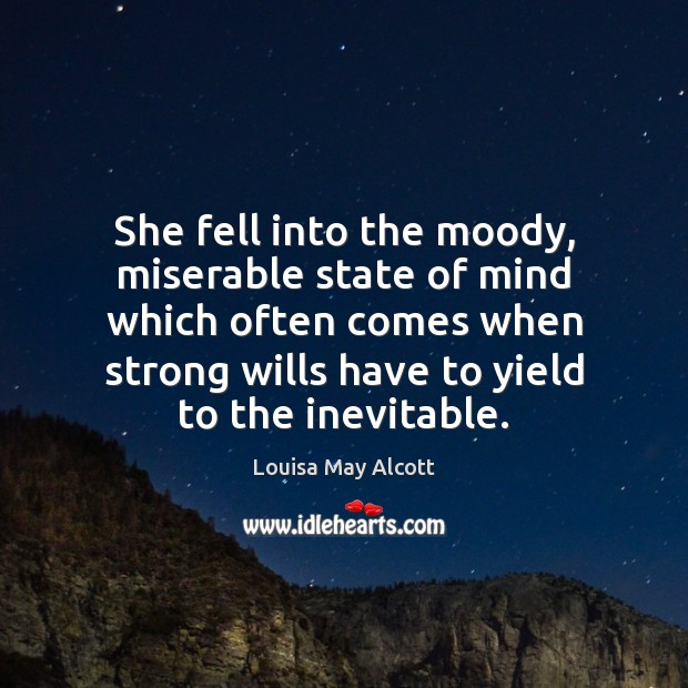 She fell into the moody, miserable state of mind which often comes Image