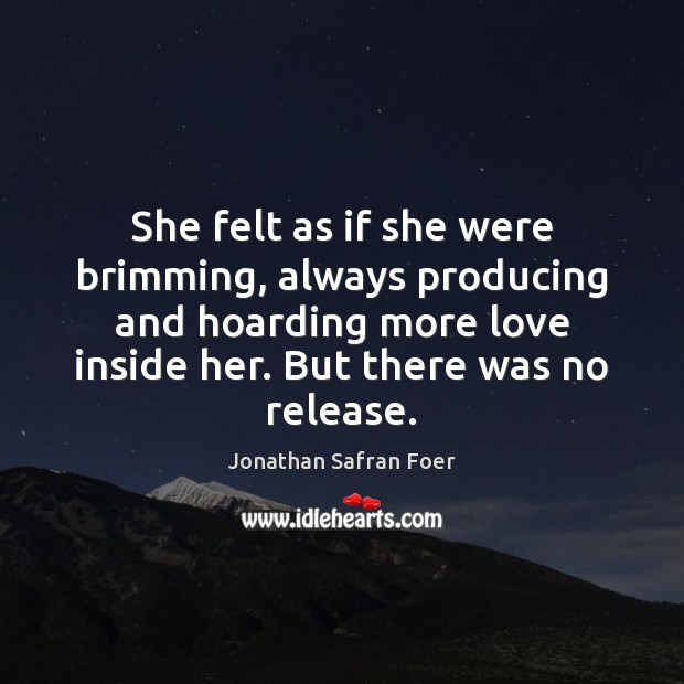 Image, She felt as if she were brimming, always producing and hoarding more