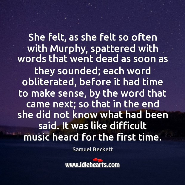 She felt, as she felt so often with Murphy, spattered with words Samuel Beckett Picture Quote