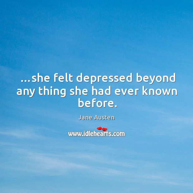…she felt depressed beyond any thing she had ever known before. Image