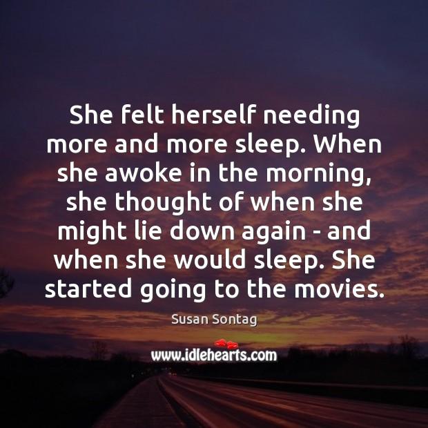 She felt herself needing more and more sleep. When she awoke in Image