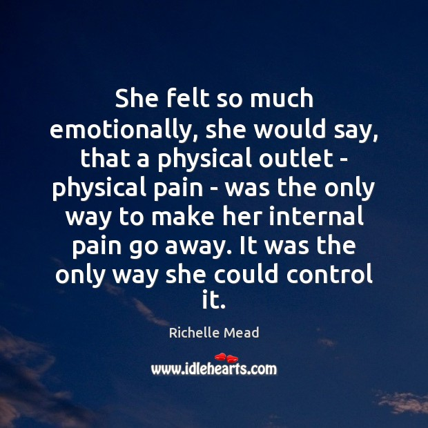 She felt so much emotionally, she would say, that a physical outlet Image