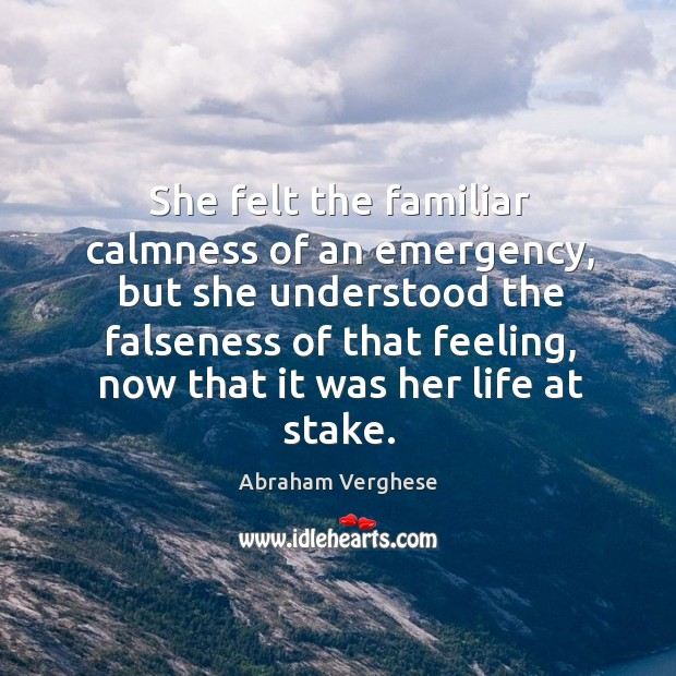 She felt the familiar calmness of an emergency, but she understood the Abraham Verghese Picture Quote