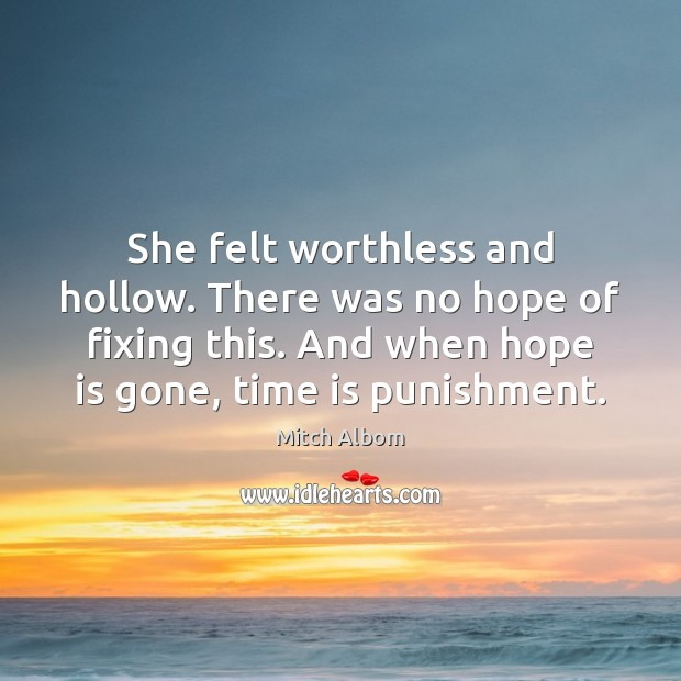 She felt worthless and hollow. There was no hope of fixing this. Mitch Albom Picture Quote