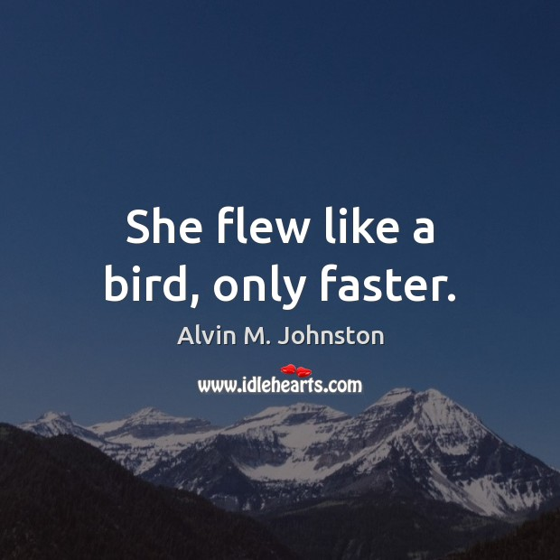 Image, She flew like a bird, only faster.