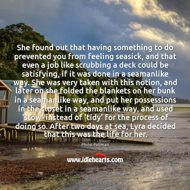 She found out that having something to do prevented you from feeling Philip Pullman Picture Quote