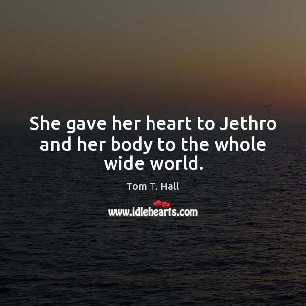 She gave her heart to Jethro and her body to the whole wide world. Image