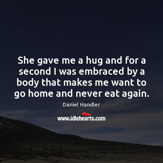 She gave me a hug and for a second I was embraced Daniel Handler Picture Quote