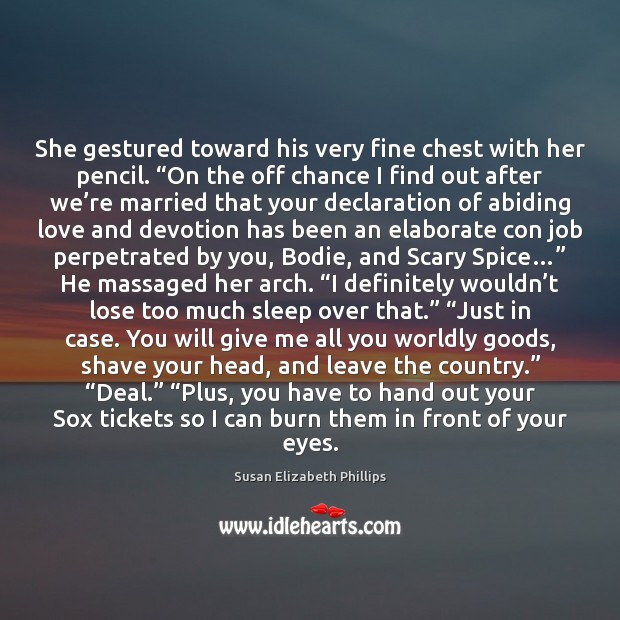 """Image, She gestured toward his very fine chest with her pencil. """"On the"""