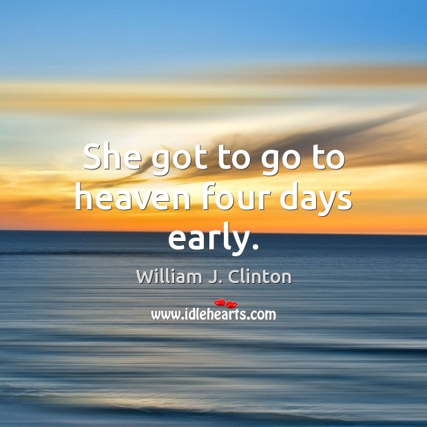 She got to go to heaven four days early. Image