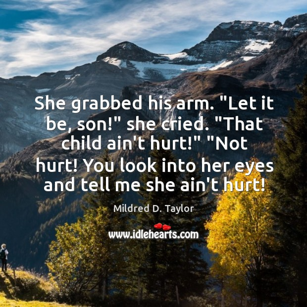"""She grabbed his arm. """"Let it be, son!"""" she cried. """"That child Image"""