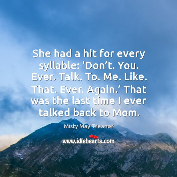 She had a hit for every syllable: 'don't. You. Ever. Talk. To. Me. Like. That. Ever. Image