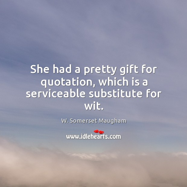 She had a pretty gift for quotation, which is a serviceable substitute for wit. Image