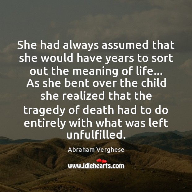 She had always assumed that she would have years to sort out Abraham Verghese Picture Quote