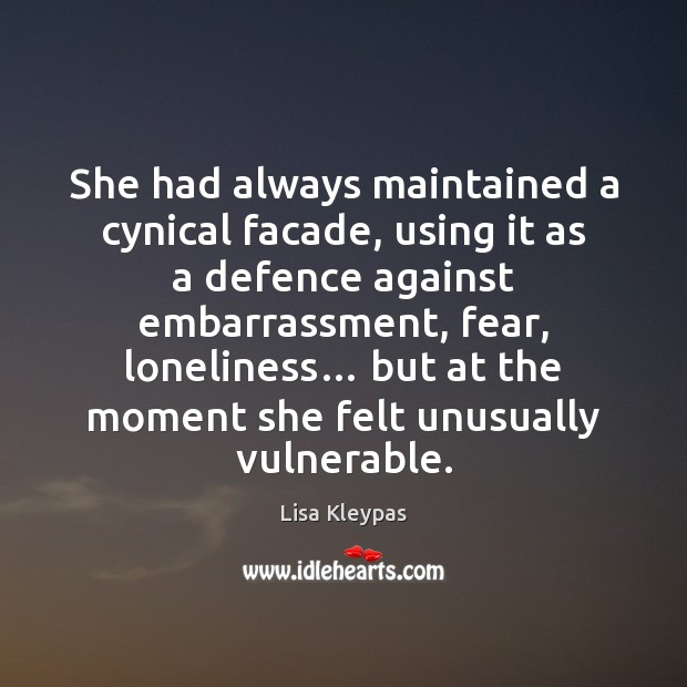 She had always maintained a cynical facade, using it as a defence Lisa Kleypas Picture Quote