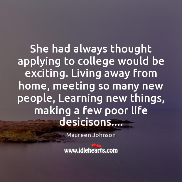 Image, She had always thought applying to college would be exciting. Living away