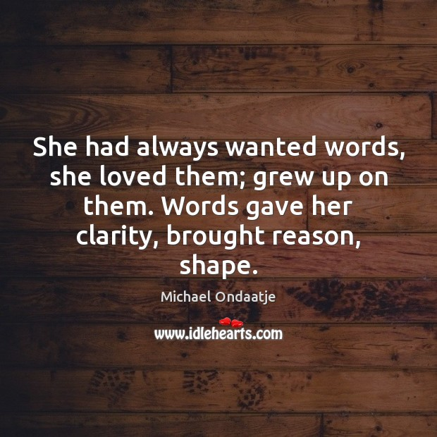 She had always wanted words, she loved them; grew up on them. Image