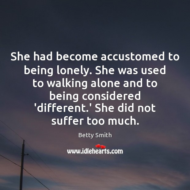 Image, She had become accustomed to being lonely. She was used to walking