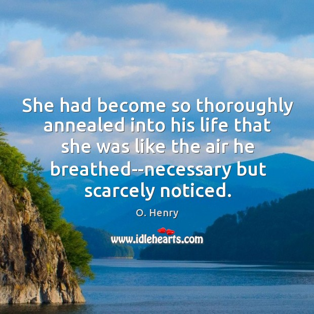 She had become so thoroughly annealed into his life that she was Image