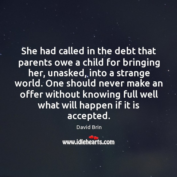 She had called in the debt that parents owe a child for bringing her, unasked, into a strange world. Image