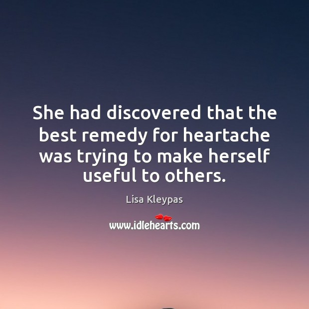 She had discovered that the best remedy for heartache was trying to Lisa Kleypas Picture Quote