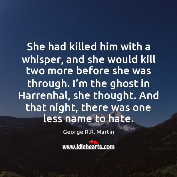 She had killed him with a whisper, and she would kill two George R.R. Martin Picture Quote