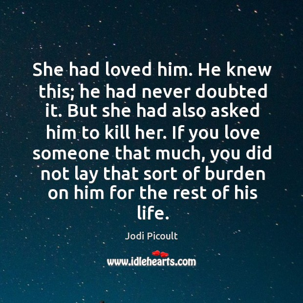 She had loved him. He knew this; he had never doubted it. Image