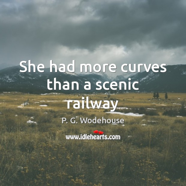 She had more curves than a scenic railway P. G. Wodehouse Picture Quote