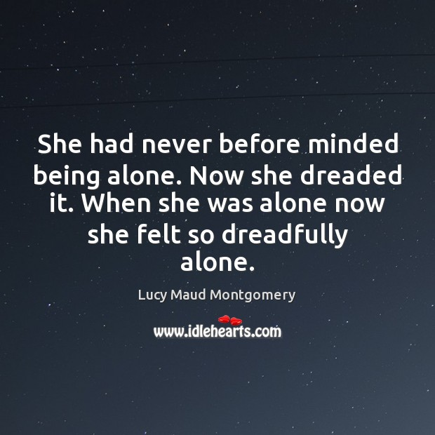 She had never before minded being alone. Now she dreaded it. When Image
