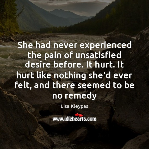 She had never experienced the pain of unsatisfied desire before. It hurt. Image