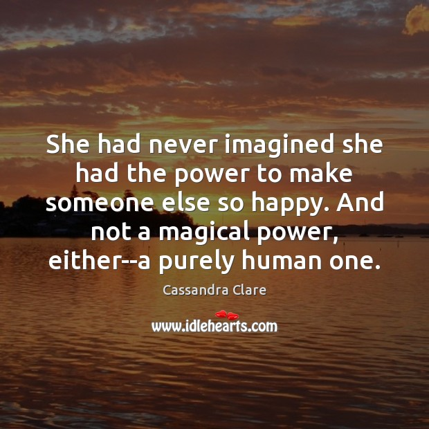 She had never imagined she had the power to make someone else Image