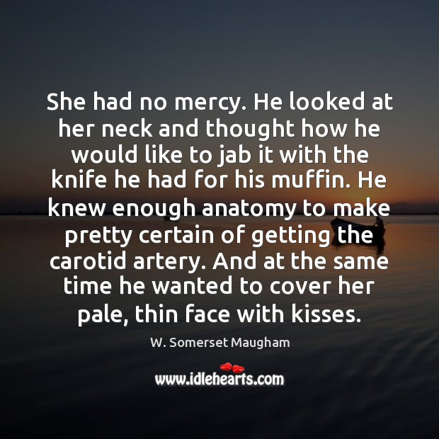Image, She had no mercy. He looked at her neck and thought how