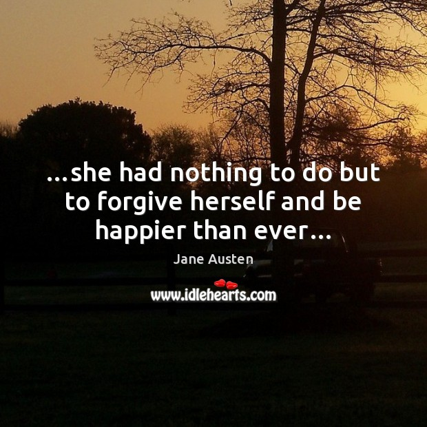 Image, …she had nothing to do but to forgive herself and be happier than ever…