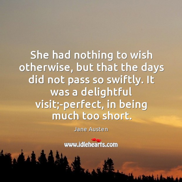 She had nothing to wish otherwise, but that the days did not Image