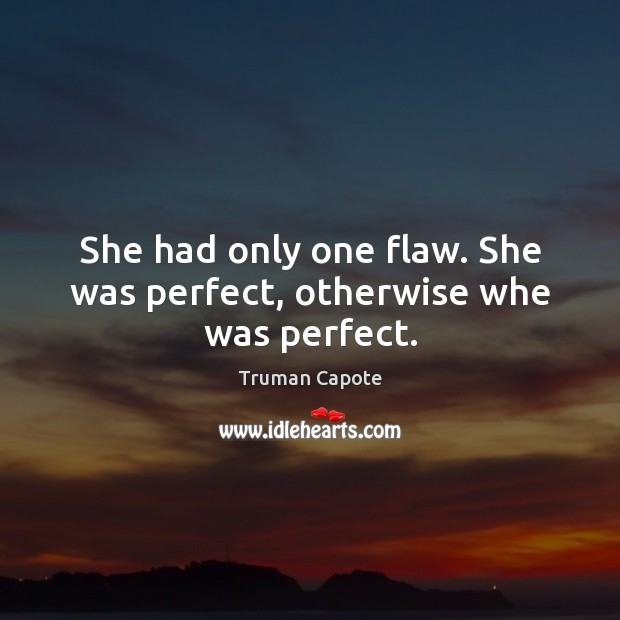 She had only one flaw. She was perfect, otherwise whe was perfect. Truman Capote Picture Quote