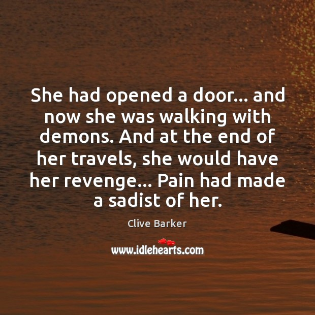 She had opened a door… and now she was walking with demons. Clive Barker Picture Quote