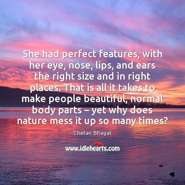She had perfect features, with her eye, nose, lips, and ears the Image