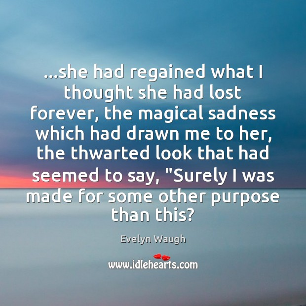 Image, …she had regained what I thought she had lost forever, the magical