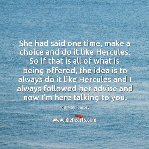 She had said one time, make a choice and do it like hercules. Image