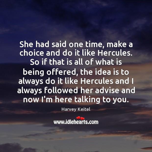 She had said one time, make a choice and do it like Image
