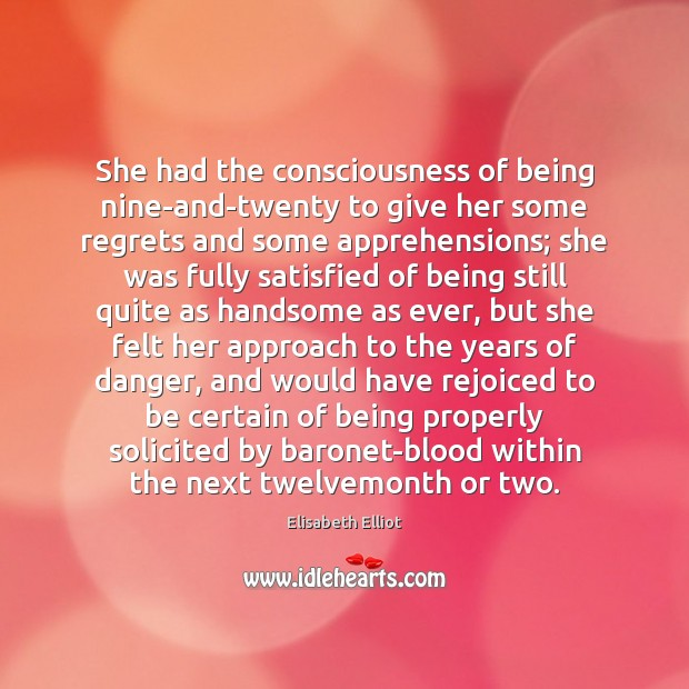 She had the consciousness of being nine-and-twenty to give her some regrets Image