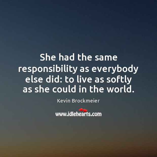 She had the same responsibility as everybody else did: to live as Image