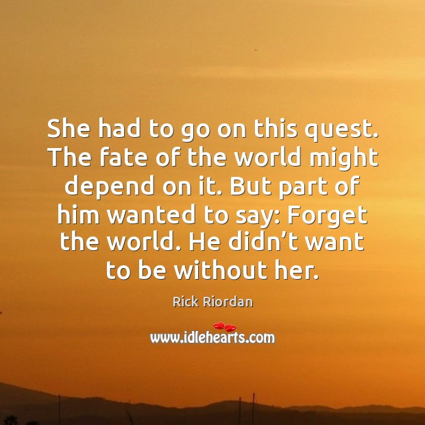 She had to go on this quest. The fate of the world Rick Riordan Picture Quote
