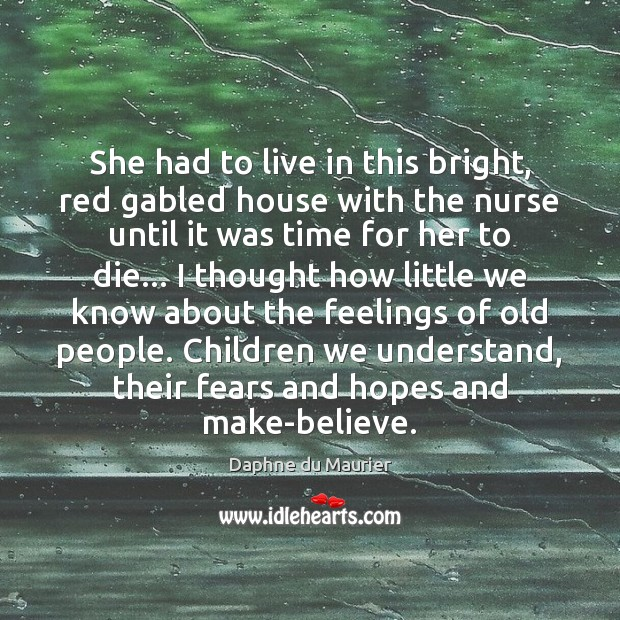 She had to live in this bright, red gabled house with the Daphne du Maurier Picture Quote